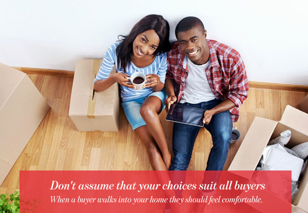 Don't assume that your choices suit all buyers