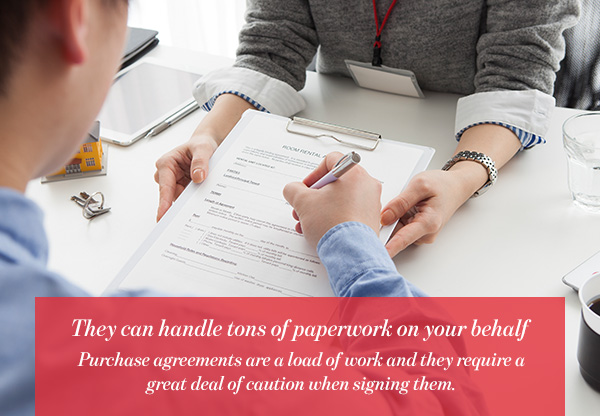 They can handle tons of paperwork on your behalf