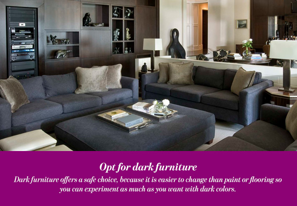 Opt for dark furniture