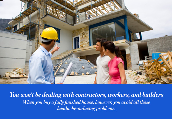 You won't be dealing with contractors, workers, and builders