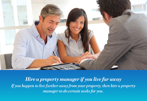 Hire a property manager if you live far away