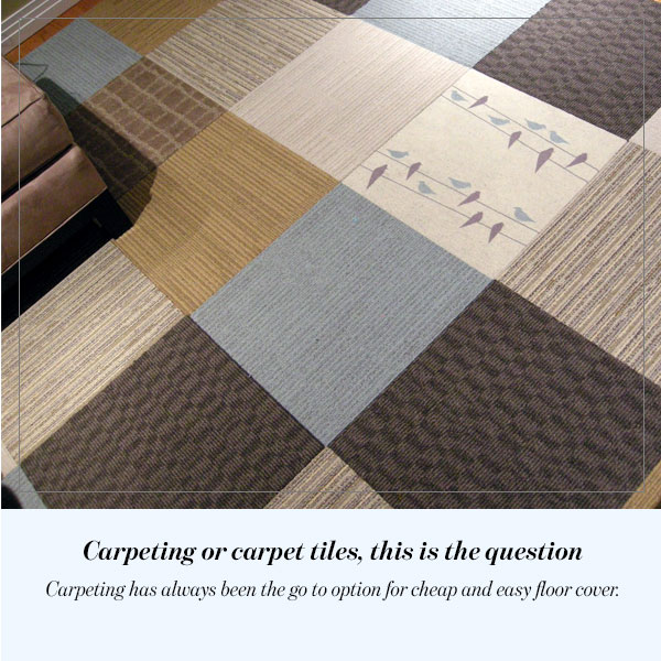Carpeting or carpet tiles, this is the question
